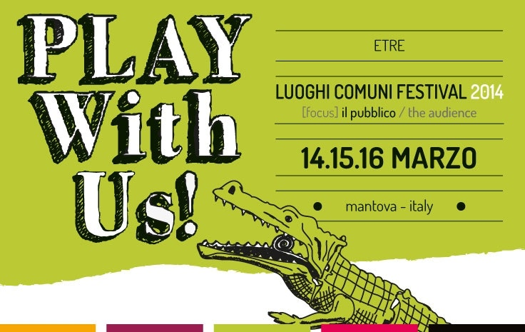 LUOGHI COMUNI FESTIVAL 2014, PLAY WITH US, MANTOVA