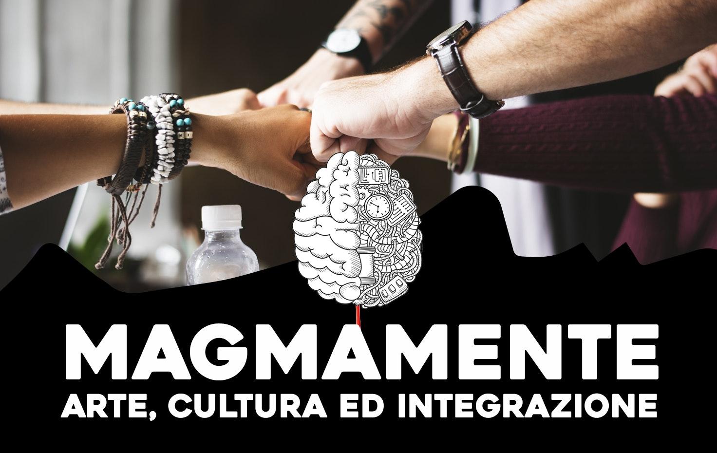 Magmamente : Arte, Cultura ed integrazione.